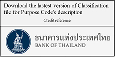 Download the lastest version of Classification file for Purpose Code's description Credit reference BANK OF THAILAND
